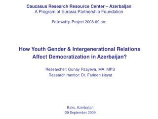 Caucasus Research Resource Center   Azerbaijan A Program of Eurasia Partnership Foundation  Fellowship Project 2008-09 o