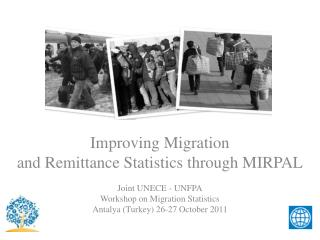 Improving Migration  and  Remittance Statistics  through MIRPAL Joint  UNECE - UNFPA
