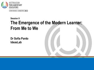 Session 9 The Emergence of the Modern Learner: From Me to We Dr Sofia Pardo IdeasLab