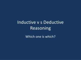 Inductive v s Deductive Reasoning