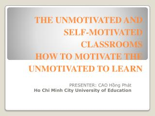 THE UNMOTIVATED AND SELF-MOTIVATED CLASSROOMS HOW TO MOTIVATE THE UNMOTIVATED TO LEARN