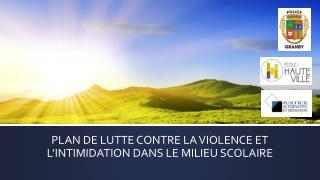 PLAN DE LUTTE CONTRE LA VIOLENCE ET L'INTIMIDATION DANS LE MILIEU SCOLAIRE