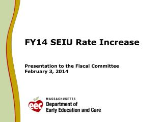 FY14 SEIU Rate Increase Presentation to the Fiscal Committee February 3, 2014