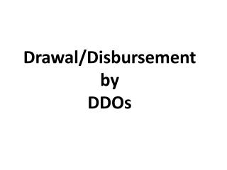 Drawal /Disbursement by  DDOs