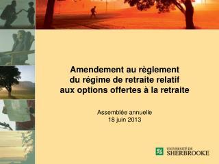 Amendement au règlement  du régime de retraite relatif  aux options offertes à la retraite