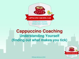 Cappuccino Coaching Understanding Yourself (finding out what makes you tick)