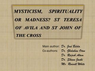 MYSTICISM, SPIRITUALITY OR MADNESS ST TERESA OF AVILA AND ST JOHN OF THE CROSS