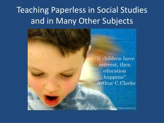 Teaching Paperless in Social Studies and in  M any  O ther Subjects