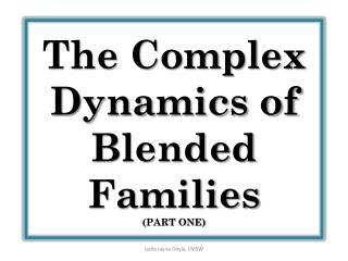 The Complex Dynamics of Blended Families (PART ONE)