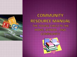 Community Resource Manual  The  Young child in the home, school , and  community