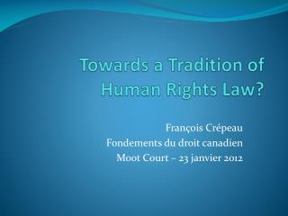 Towards  a Tradition of Human Rights  Law?