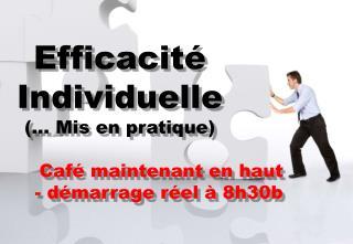 Efficacité Individuelle (... Mis en pratique) Café maintenant en haut  - démarrage réel à 8h30b