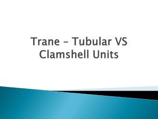 Trane – Tubular VS Clamshell Units
