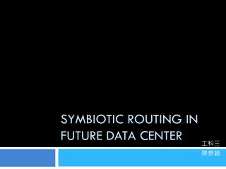 Symbiotic Routing in Future Data Center