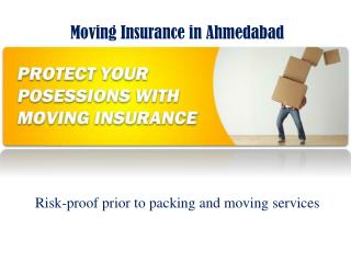 Moving Insurance in Ahmedabad Risk-proof  prior to packing and moving  services