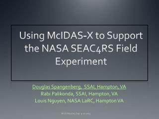 Using  McIDAS -X  to Support the NASA SEAC4RS  Field  Experiment