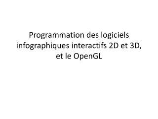Programmation des logiciels infographiques interactifs 2D et 3D, et le  OpenGL
