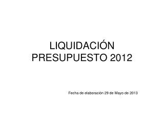 LIQUIDACIÓN PRESUPUESTO 2012