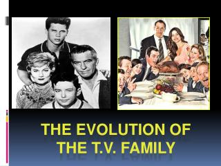 The Evolution of the T.V. Family