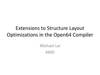 Extensions to Structure Layout Optimizations in the Open64 Compiler