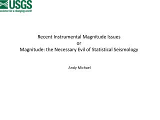 Recent Instrumental Magnitude Issues or Magnitude: the  Necessary Evil of Statistical Seismology