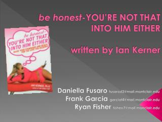 b e honest -YOU'RE NOT THAT INTO HIM EITHER written by Ian  Kerner