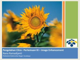 Pengolahan Citra  -  Pertemuan  III – Image Enhancement Nana  Ramadijanti