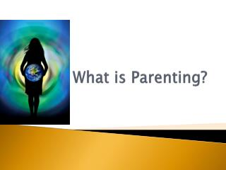 What is Parenting?