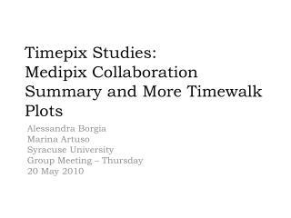 Timepix  Studies: Medipix Collaboration Summary  and  More  Timewalk  Plots