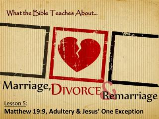 Lesson 5 : Matthew 19:9, Adultery & Jesus' One Exception