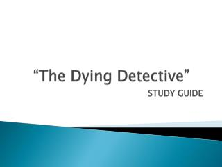 """""""The Dying Detective"""""""