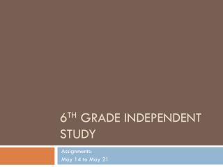 6 th  Grade Independent Study