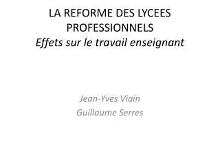 LA REFORME DES LYCEES PROFESSIONNELS Effets sur le travail enseignant