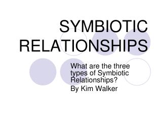 SYMBIOTIC RELATIONSHIPS