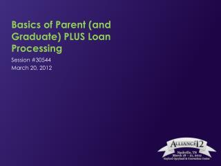 Basics of Parent (and Graduate) PLUS Loan Processing