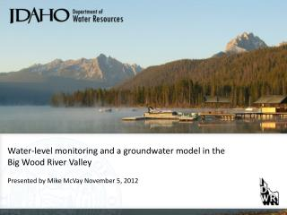 Water-level monitoring and a groundwater model in the  Big Wood River Valley