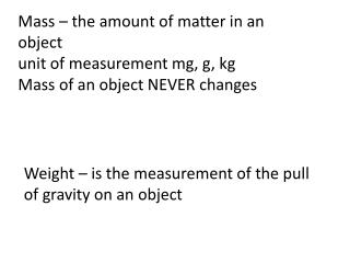 Mass – the amount of matter in an object unit of measurement mg, g, kg