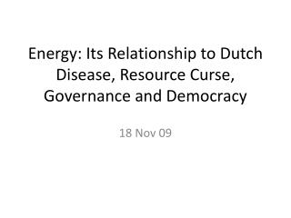 Energy: Its Relationship to Dutch Disease, Resource Curse, Governance  and Democracy