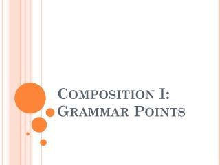 Composition I:  Grammar Points