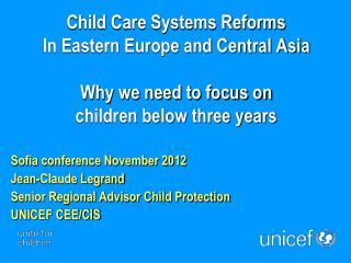Sofia conference November 2012 Jean-Claude Legrand Senior Regional Advisor Child Protection