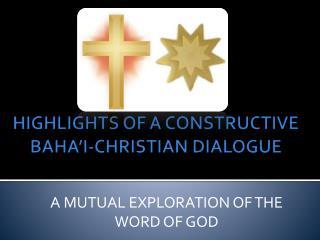 HIGHLIGHTS OF A CONSTRUCTIVE BAHA'I-CHRISTIAN DIALOGUE
