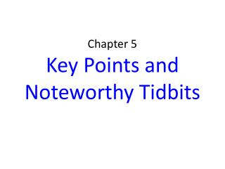 Chapter 5  Key Points and  N oteworthy Tidbits