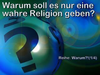 Warum soll es nur eine wahre Religion geben?