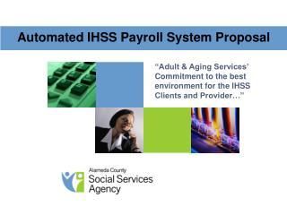 Automated IHSS Payroll System Proposal