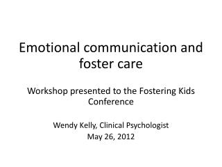 Emotional communication and foster care Workshop presented to the Fostering Kids Conference