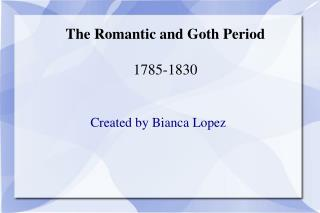 The Romantic and Goth Period 1785-1830