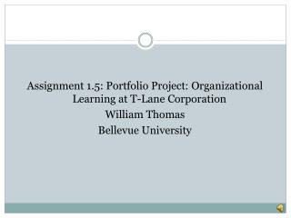Assignment 1.5: Portfolio Project: Organizational Learning at T-Lane Corporation William Thomas