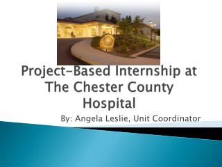 Project-Based Internship at The Chester County Hospital