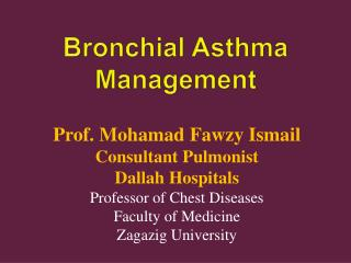 Prof. Mohamad Fawzy Ismail Consultant  Pulmonist Dallah Hospitals Professor of Chest Diseases