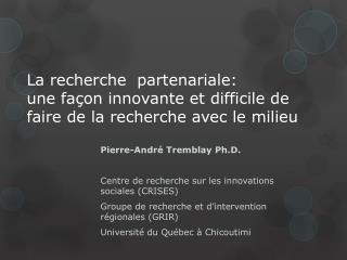 Pierre-André Tremblay  Ph.D . Centre  de recherche sur les innovations sociales (CRISES)